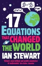 Seventeen Equations that Changed the World ebook by Ian Stewart, Basic Books