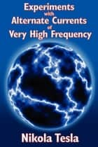 Experiments with Alternate Currents of Very High Frequency ebook by Nikola Tesla