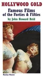 Hollywood Gold: Famous Films of the Forties & Fifties ebook by John Howard Reid