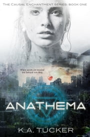 Anathema (Causal Enchantment, #1) ebook by K.A. Tucker
