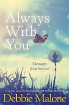 Always With You - Messages from Beyond ebook by Debbie Malone