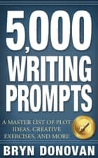 5,000 WRITING PROMPTS - A Master List of Plot Ideas, Creative Exercises, and More ebook by