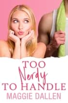 Too Nerdy to Handle - Crazy Crush, #2 ebook by Maggie Dallen