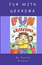 Fun With Grandma ebook by Petite Breaux