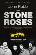 The Stone Roses And The Resurrection of British Pop - The Reunion Edition ebook by John Robb