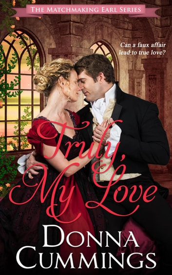 Truly, My Love - The Matchmaking Earl, #2 ebook by Donna Cummings