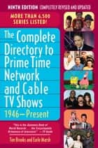 The Complete Directory to Prime Time Network and Cable TV Shows, 1946-Present ebook by Tim Brooks, Earle F. Marsh