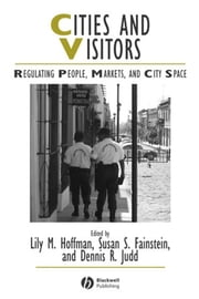 Cities and Visitors - Regulating People, Markets, and City Space ebook by Lily M. Hoffman,Susan S. Fainstein,Dennis R. Judd