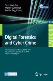 Digital Forensics and Cyber Crime - Fifth International Conference, ICDF2C 2013, Moscow, Russia, September 26-27, 2013, Revised Selected Papers ebook by Pavel Gladyshev,Andrew Marrington,Ibrahim Baggili