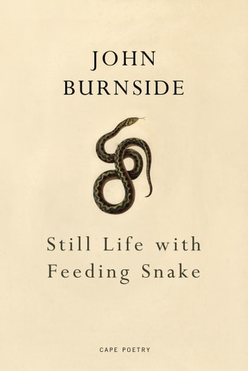 Still Life with Feeding Snake ebook by John Burnside