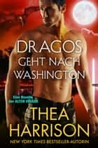 Dragos geht nach Washington - Eine Novelle der ALTEN VÖLKER ebook by Thea Harrison, Dominik Weselak, translator