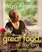 Great Food, All Day Long ebook by Maya Angelou