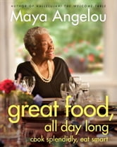 Great Food, All Day Long - Cook Splendidly, Eat Smart ebook by Maya Angelou