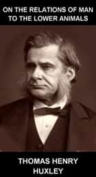 On the Relations of Man to the Lower Animals [con Glosario en Español] ebook by Thomas Henry Huxley,Eternity Ebooks