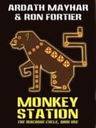 Monkey Station: The Macaque Cycle, Book One ebook by Ardath Mayhar