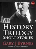History Trilogy ebook by Gary J Byrnes