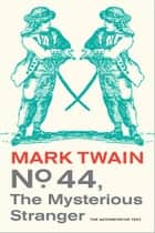 No. 44, The Mysterious Stranger ebook by Mark Twain,William M. Gibson