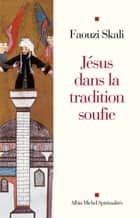 Jésus dans la tradition soufie ebook by Faouzi Skali