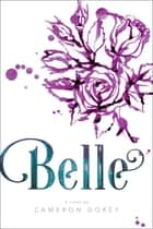 "Belle - A Retelling of ""Beauty and the Beast"" ebook by Cameron Dokey, Mahlon F. Craft"
