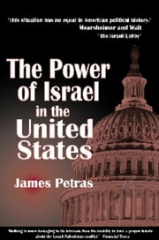 The Power of Israel in the United States ebook by James Petras