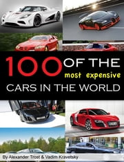 100 of the Most Expensive Cars in the World ebook by alex trostanetskiy,vadim kravetsky