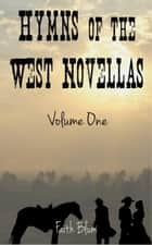 Hymns of the West Novellas: Volume One - Hymns of the West Novellas Collections, #1 ebook by Faith Blum