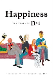 Happiness: Ten Years of n+1 ebook by Editors of n+1