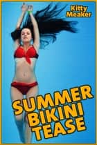 Summer Bikini Tease ebook by Kitty Meaker