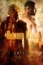A Blinded Mind ebook by Cari Z.