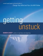 Getting Unstuck: A Workbook Based on the Principles in Change Your Mind and Your Life Will Follow ebook by Casey, Karen