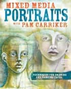 Mixed Media Portraits with Pam Carriker - Techniques for Drawing and Painting Faces ebook by Pam Carriker