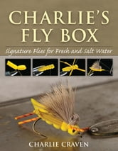 Charlie's Fly Box - Signature Flies for Fresh and Salt Water ebook by Charlie Craven