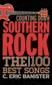 Counting Down Southern Rock - The 100 Best Songs ebook by C. Eric Banister