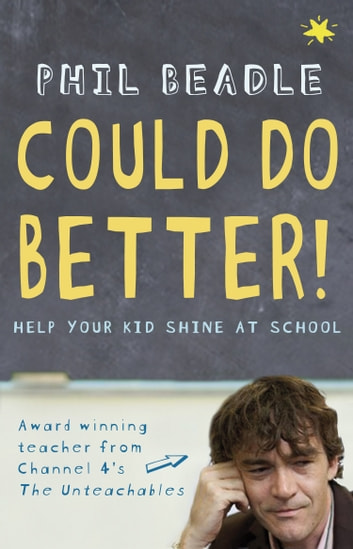 Could Do Better! - Help Your Kid Shine At School eBook by Phil Beadle