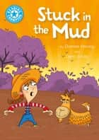 Stuck in the Mud - Independent Reading Blue 4 ebook by Damian Harvey