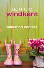 Aan die windkant ebook by Annemari Coetser