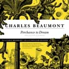 Perchance to Dream - Selected Stories audiobook by Charles Beaumont, William Shatner