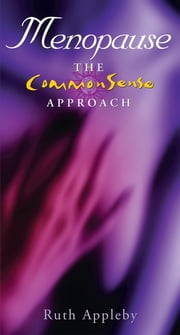 Menopause – The Commonsense Approach - Get Through the Menopause with Confidence ebook by Ruth Appleby, D.S.H., R.S.HOM,...