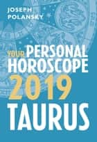 Taurus 2019: Your Personal Horoscope eBook by Joseph Polansky