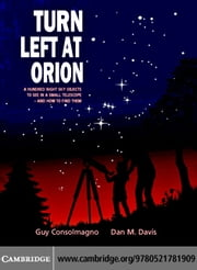 Turn Left at Orion: A Hundred Night Sky Objects to See in a Small Telescope - And How to Find Them ebook by Consolmagno, Guy