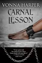 Carnal Lesson ebook by Vonna Harper