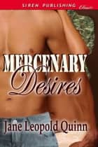 Mercenary Desires ebook by Jane Leopold Quinn