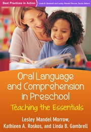 Oral Language and Comprehension in Preschool - Teaching the Essentials ebook by Lesley Mandel Morrow, PhD,Kathleen A. Roskos, PhD,Linda B. Gambrell, PhD