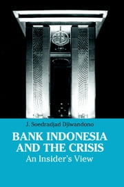 Bank Indonesia and the Crisis: An Insider's View ebook by J. Soedradjad Djiwandono
