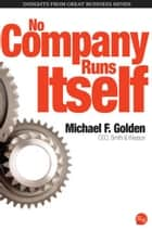 No Company Runs Itself ebook by Michael F. Golden