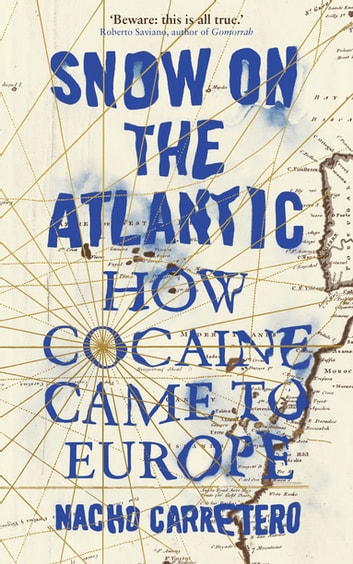 Snow on the Atlantic - How Cocaine Came to Europe ebook by Nacho Carretero