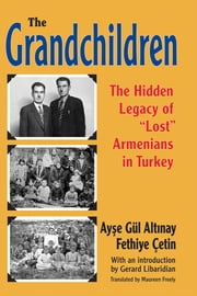 The Grandchildren - The Hidden Legacy of 'Lost' Armenians in Turkey ebook by Ayse Gul Altinay,Fethiye Cetin,Maureen Freely,Gerard Libaridian