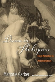 Dream in Shakespeare - From Metaphor to Metamorphosis ebook by Marjorie Garber