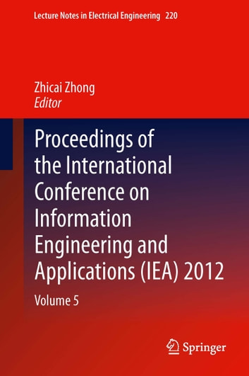 Proceedings of the International Conference on Information Engineering and Applications (IEA) 2012 - Volume 5 ebook by