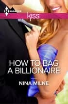 How to Bag a Billionaire ebook by Nina Milne